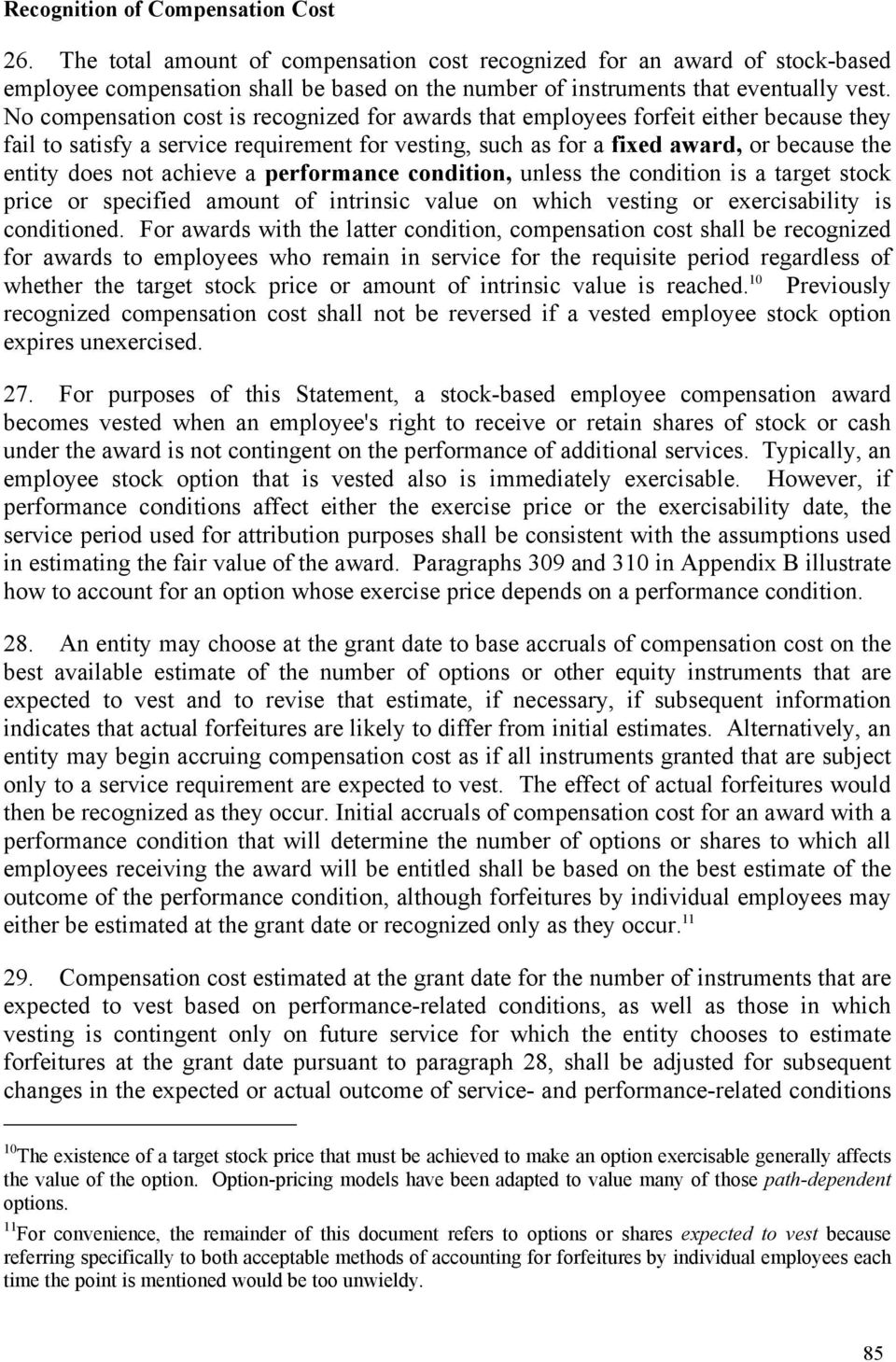No compensation cost is recognized for awards that employees forfeit either because they fail to satisfy a service requirement for vesting, such as for a fixed award, or because the entity does not