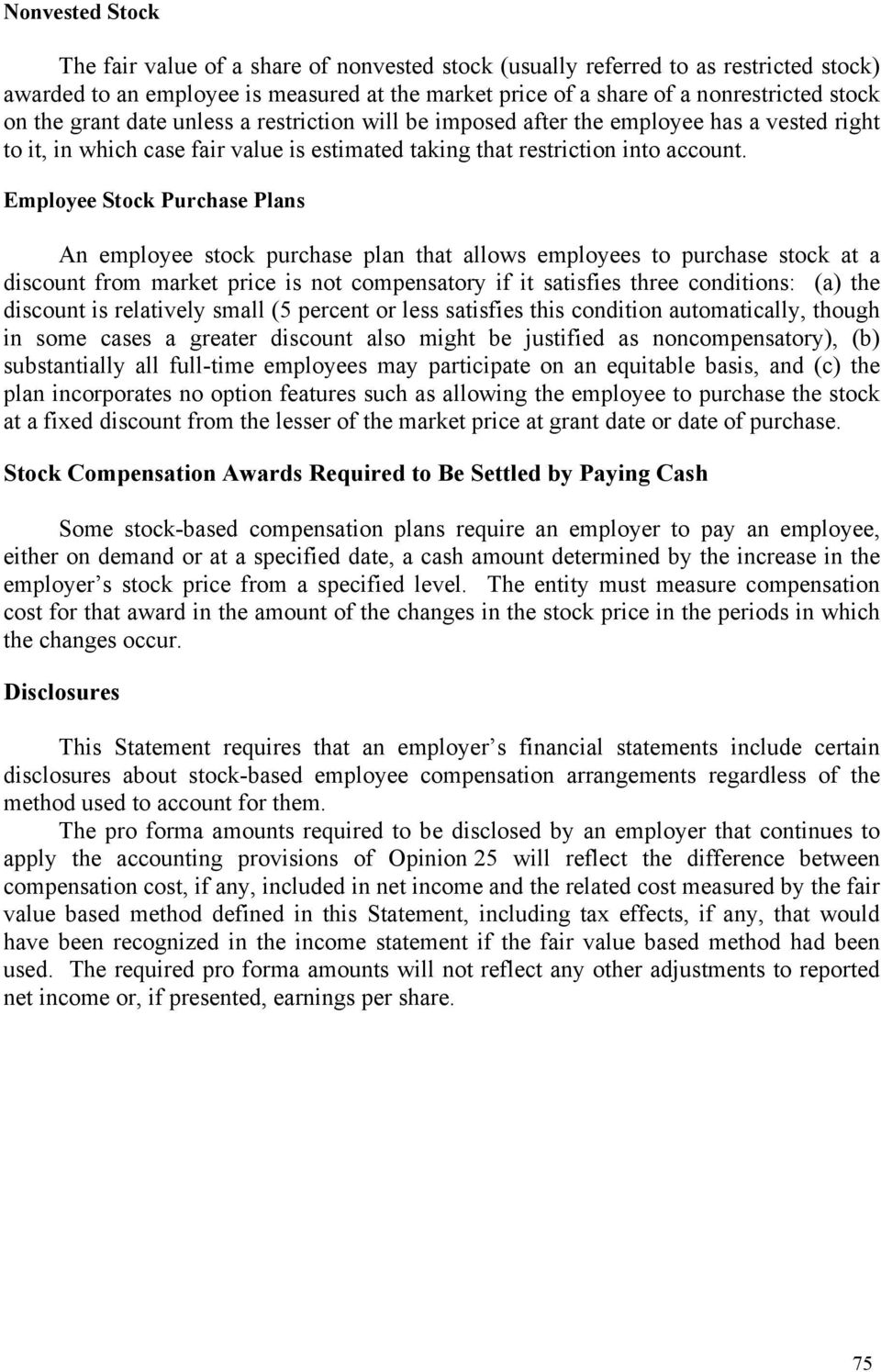 Employee Stock Purchase Plans An employee stock purchase plan that allows employees to purchase stock at a discount from market price is not compensatory if it satisfies three conditions: (a) the