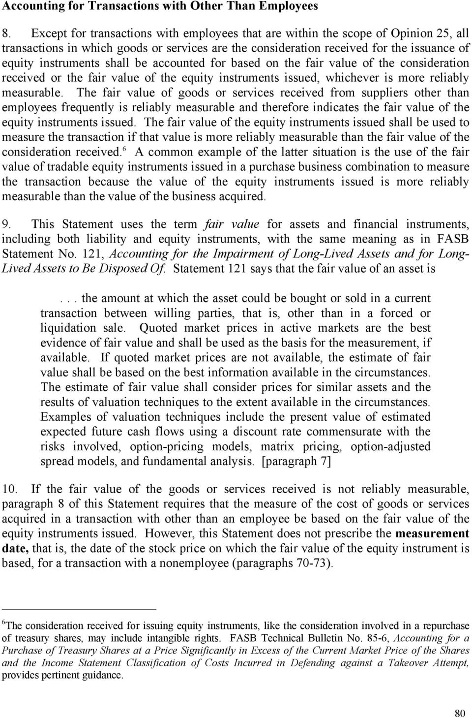 be accounted for based on the fair value of the consideration received or the fair value of the equity instruments issued, whichever is more reliably measurable.