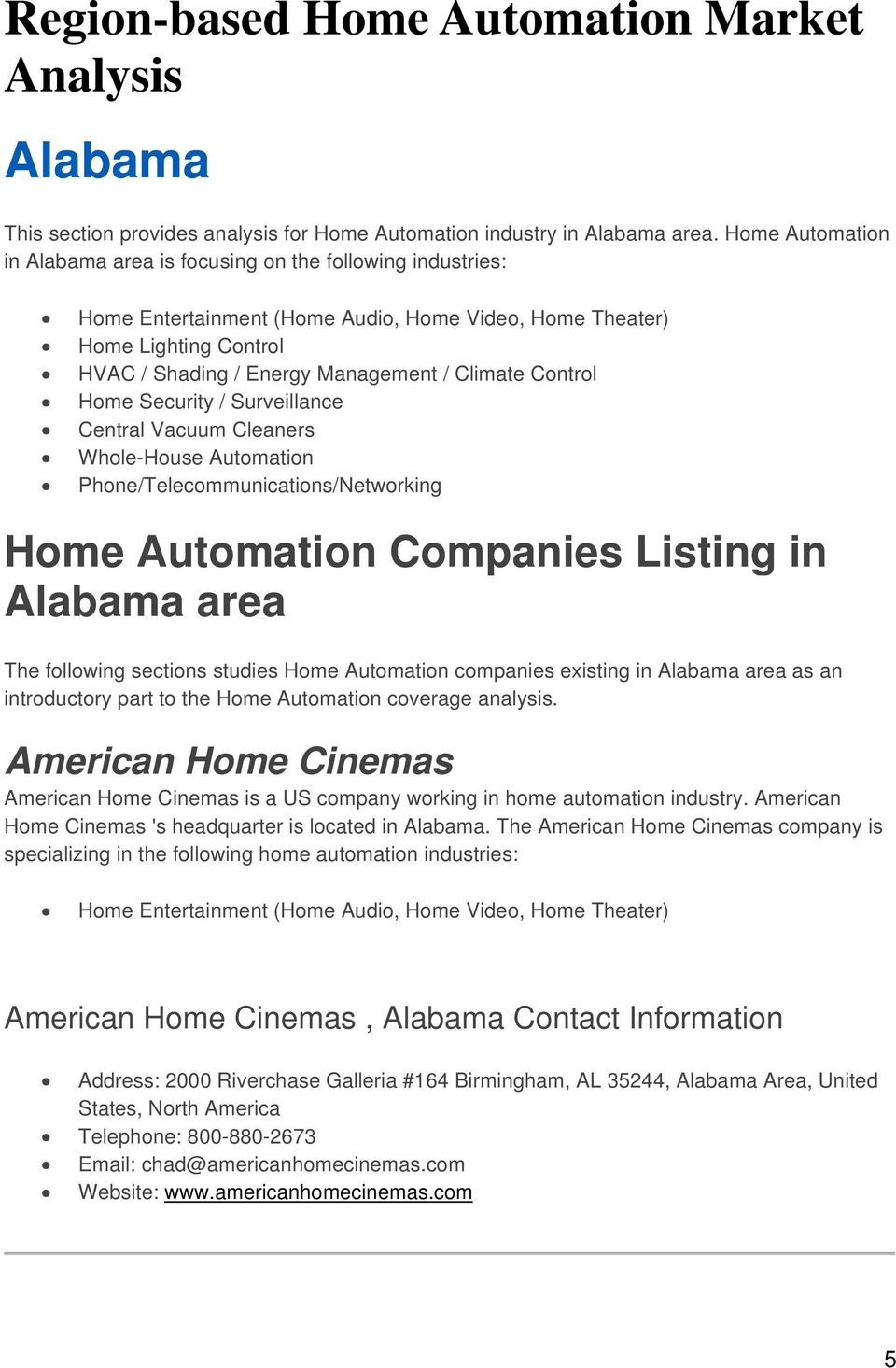 Control Home Security / Surveillance Central Vacuum Cleaners Whole-House Automation Phone/Telecommunications/Networking Home Automation Companies Listing in Alabama area The following sections