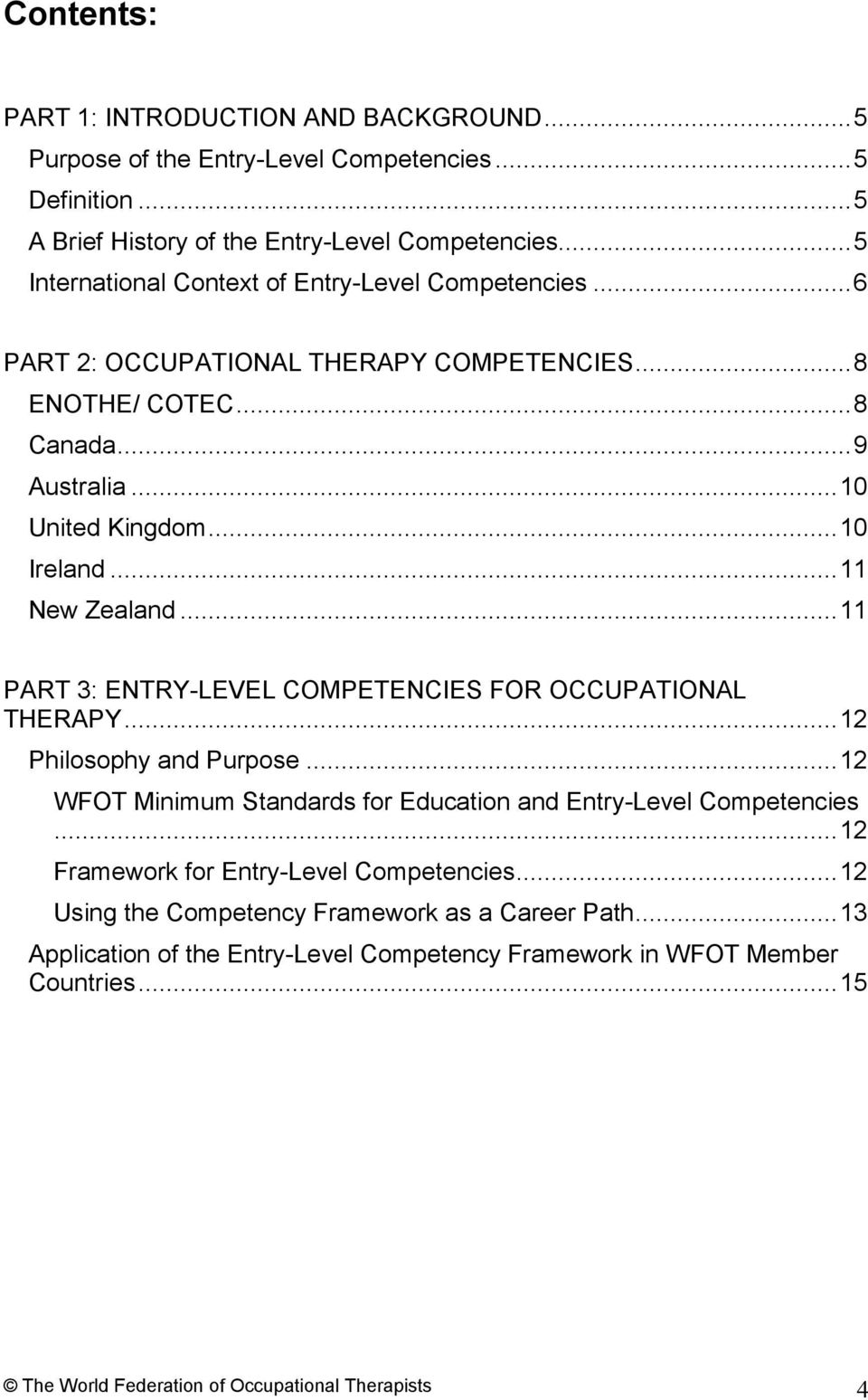 .. 11 New Zealand... 11 PART 3: ENTRY-LEVEL COMPETENCIES FOR OCCUPATIONAL THERAPY... 12 Philosophy and Purpose... 12 WFOT Minimum Standards for Education and Entry-Level Competencies.