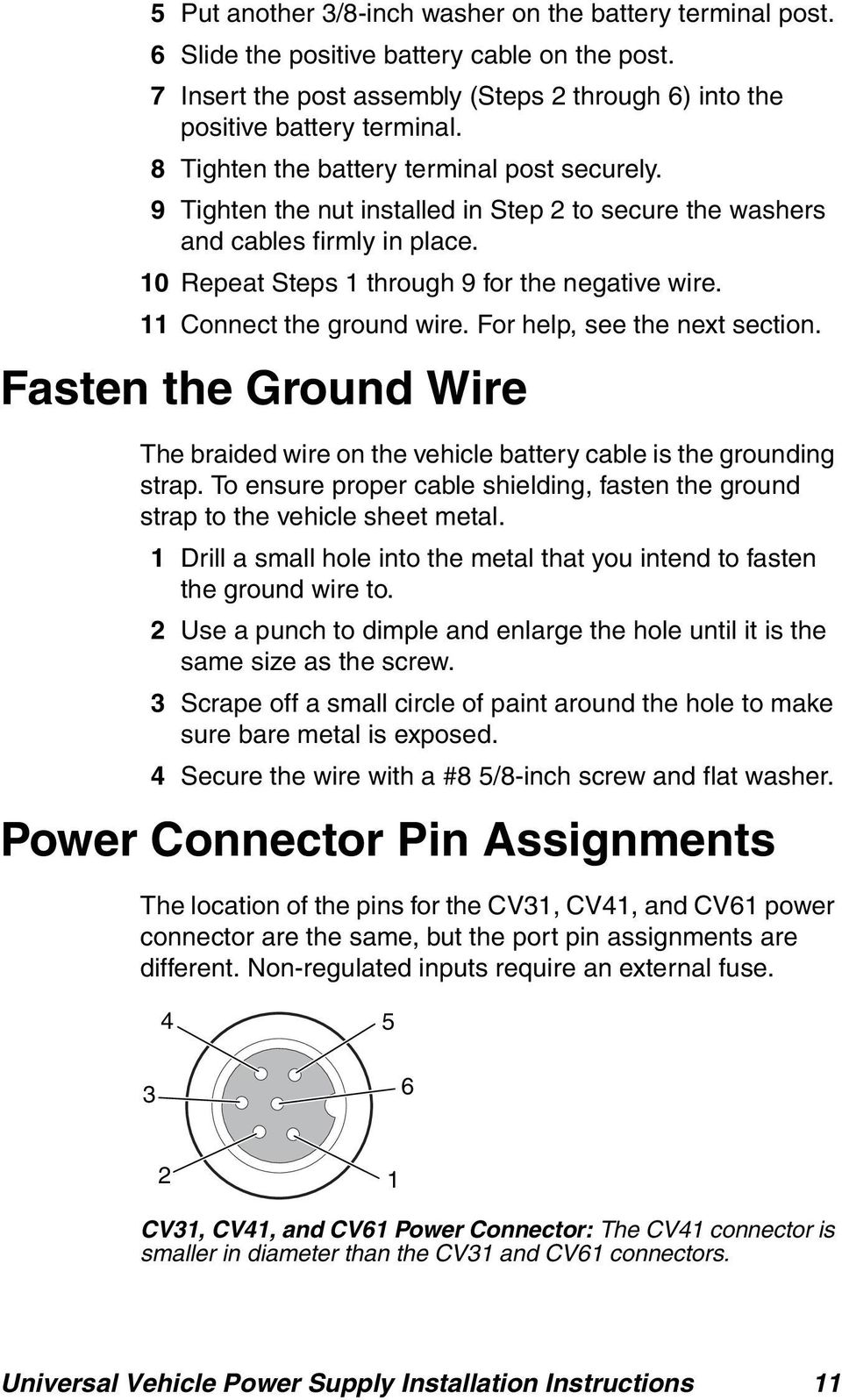 11 Connect the ground wire. For help, see the next section. Fasten the Ground Wire The braided wire on the vehicle battery cable is the grounding strap.