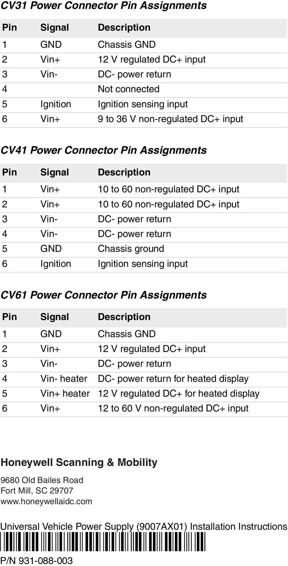 DC- power return 5 GND Chassis ground 6 Ignition Ignition sensing input CV61 Power Connector Pin Assignments Pin Signal Description 1 GND Chassis GND 2 Vin+ 12 V regulated DC+ input 3 Vin- DC- power