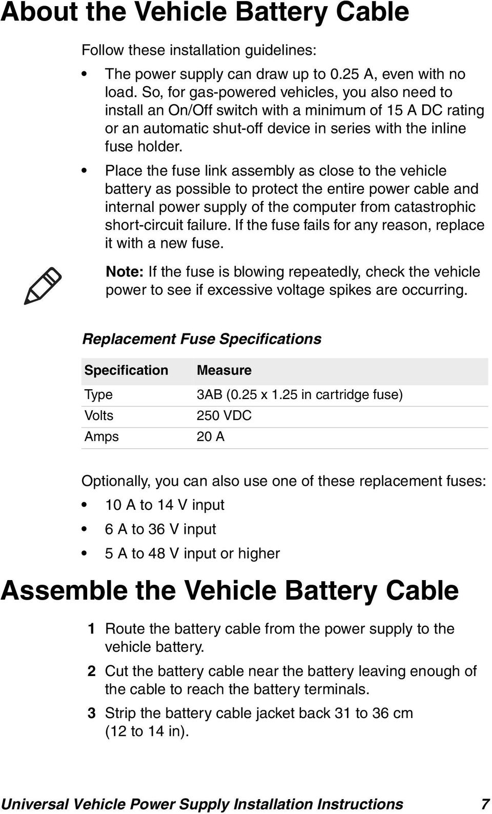 Place the fuse link assembly as close to the vehicle battery as possible to protect the entire power cable and internal power supply of the computer from catastrophic short-circuit failure.