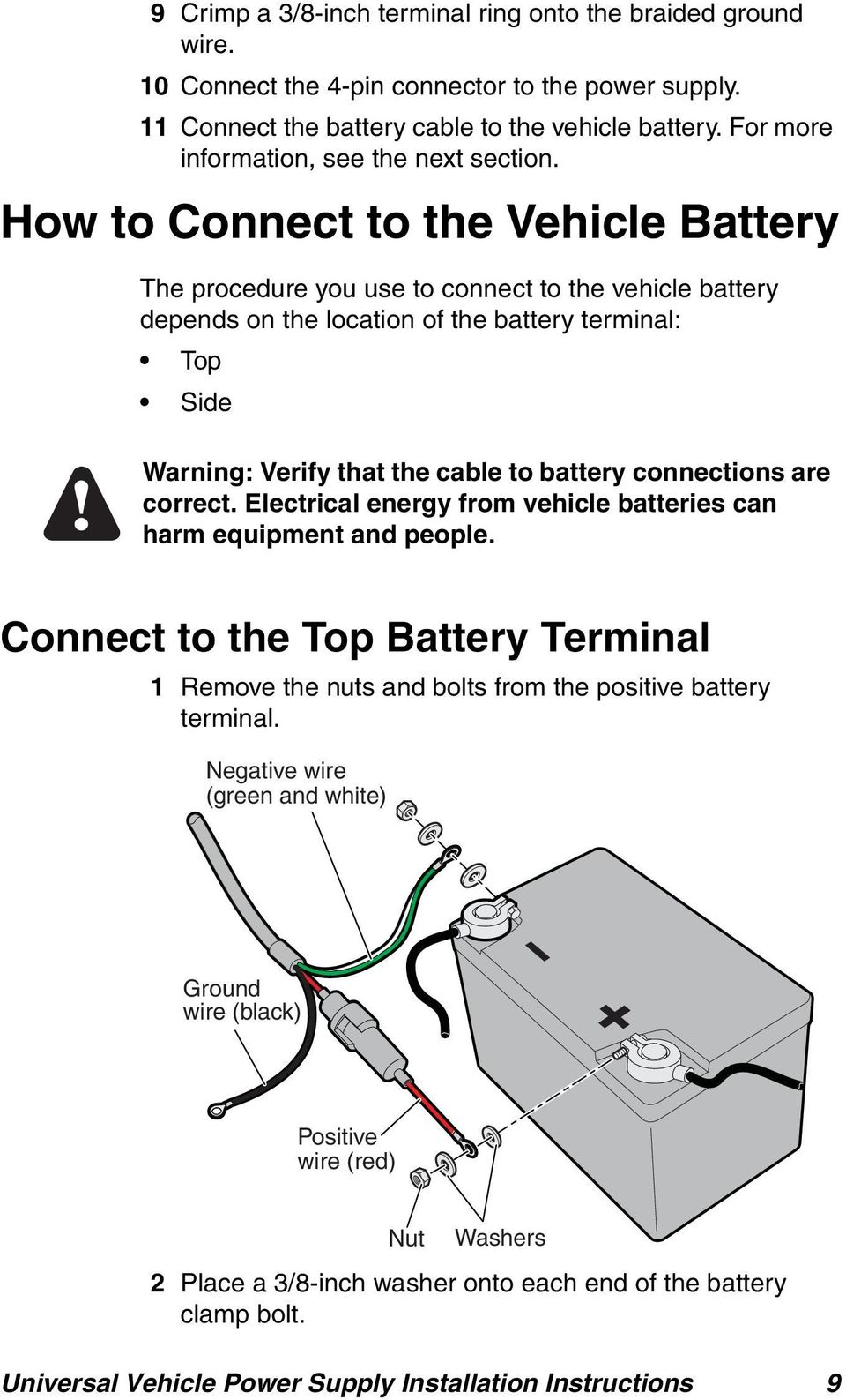 How to Connect to the Vehicle Battery The procedure you use to connect to the vehicle battery depends on the location of the battery terminal: Top Side Warning: Verify that the cable to battery