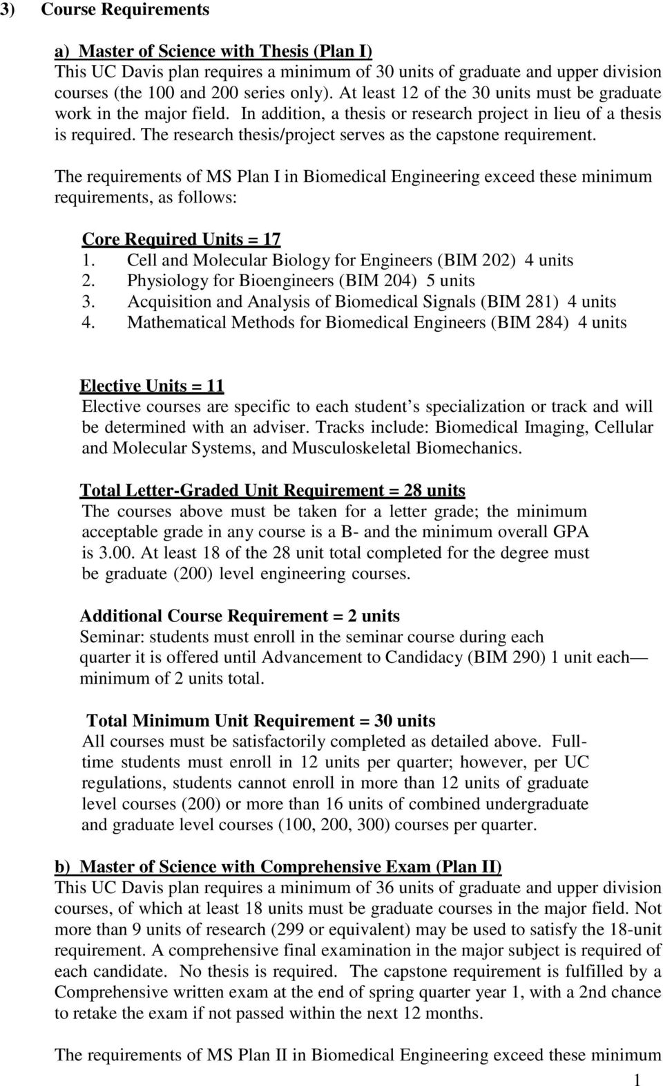 The research thesis/project serves as the capstone requirement. The requirements of MS Plan I in Biomedical Engineering exceed these minimum requirements, as follows: Core Required Units = 17 1.