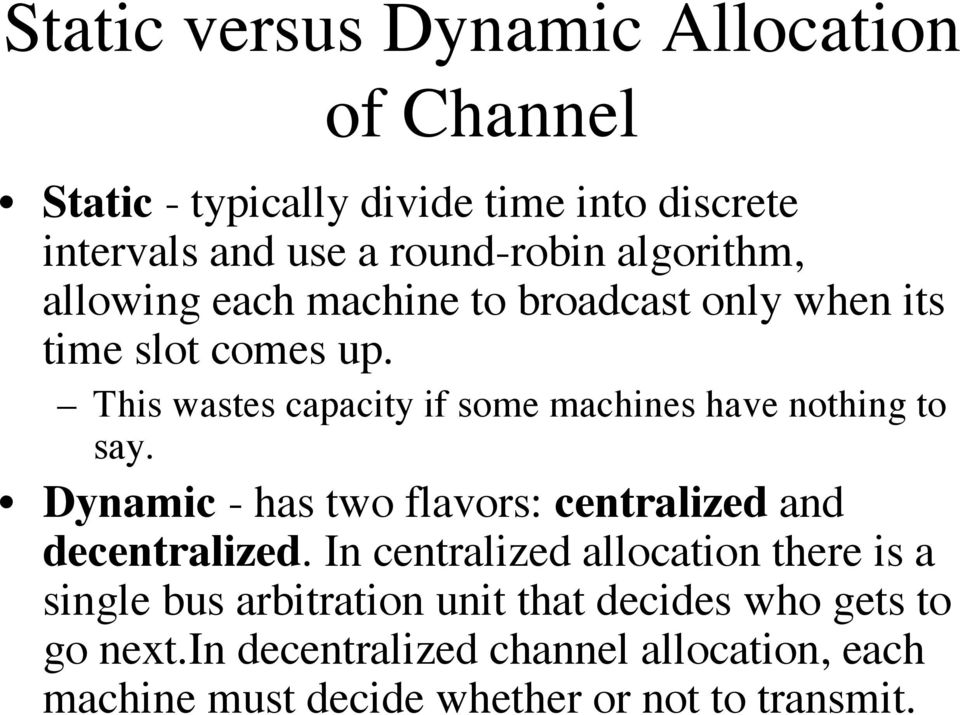 This wastes capacity if some machines have nothing to say. Dynamic - has two flavors: centralized and decentralized.