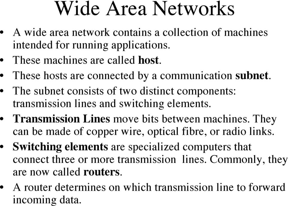 Transmission Lines move bits between machines. They can be made of copper wire, optical fibre, or radio links.