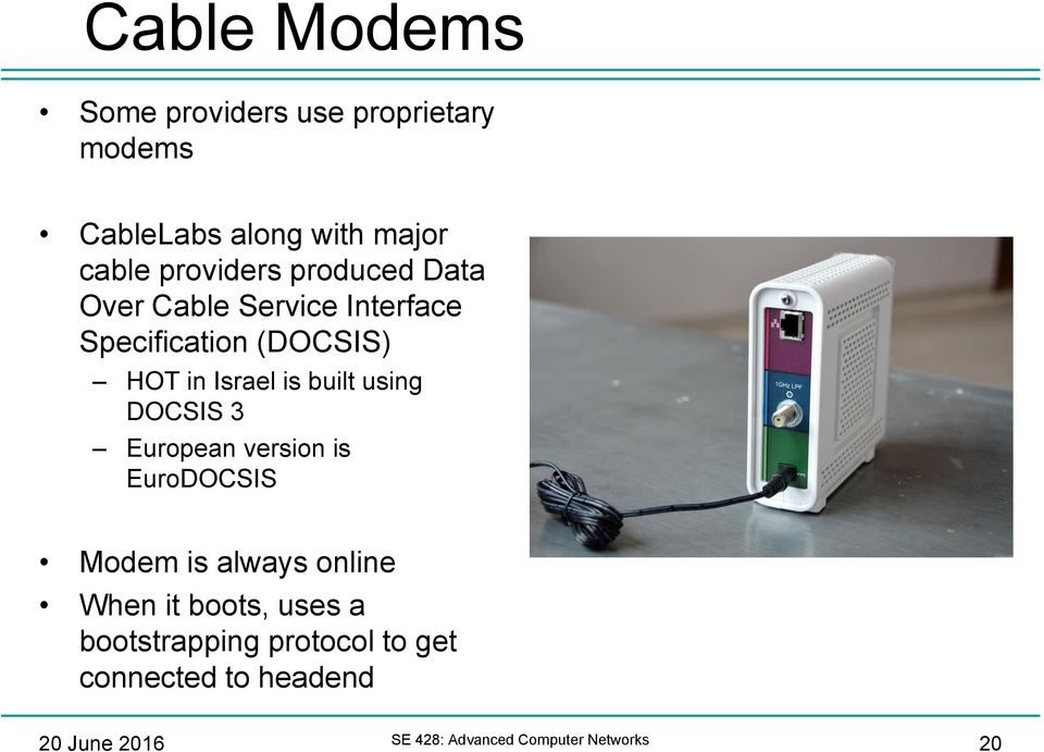 using DOCSIS 3 European version is EuroDOCSIS Modem is always online When it boots, uses a