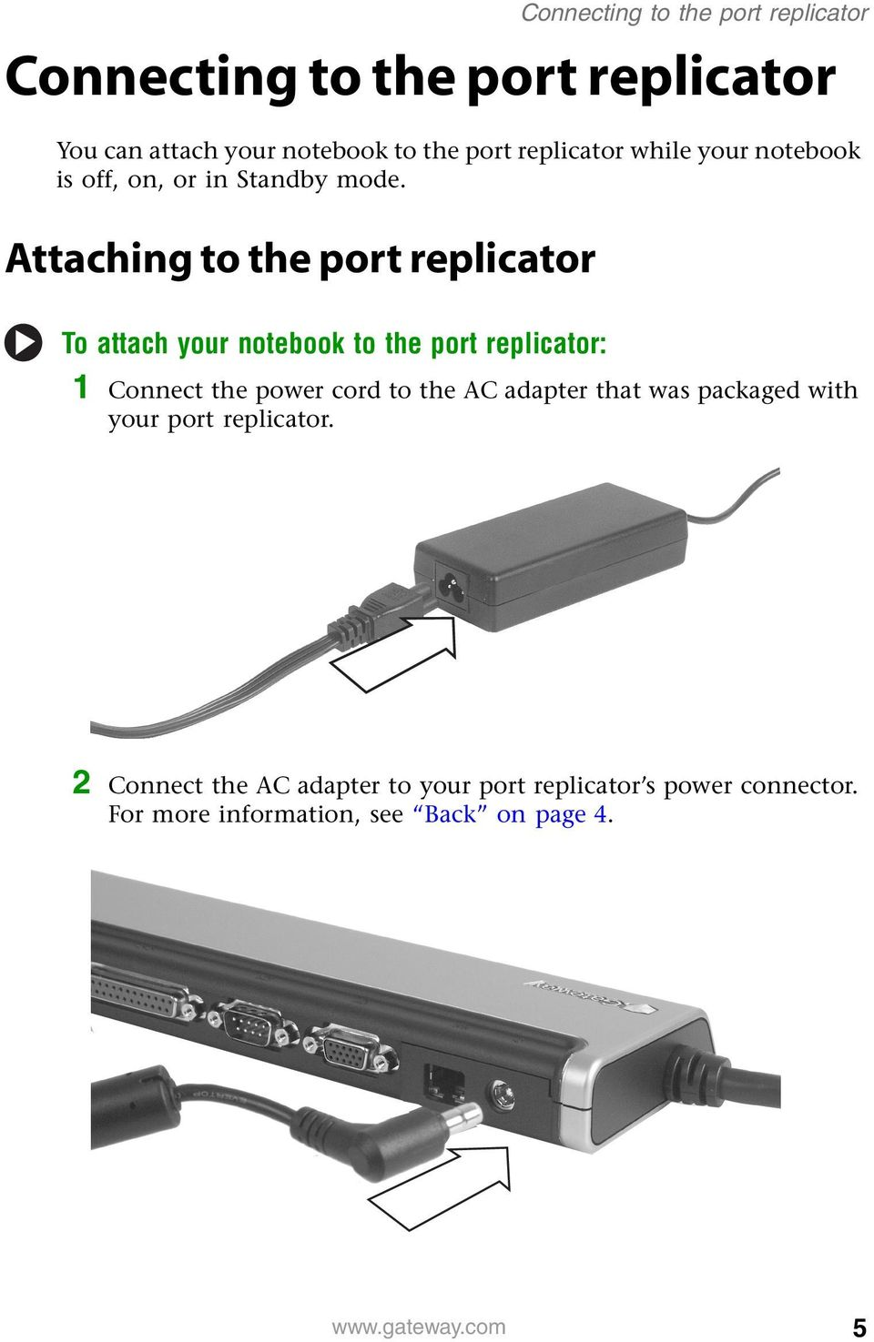 Attaching to the port replicator To attach your notebook to the port replicator: 1 Connect the power cord to the AC