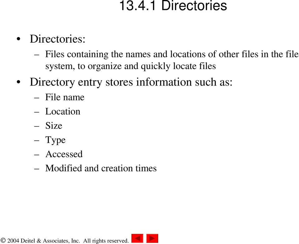 quickly locate files Directory entry stores information such
