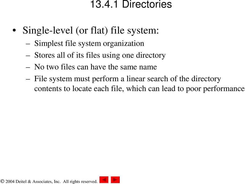 files can have the same name File system must perform a linear search of