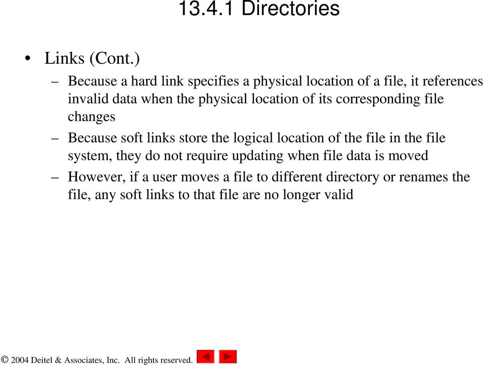 location of its corresponding file changes Because soft links store the logical location of the file in the