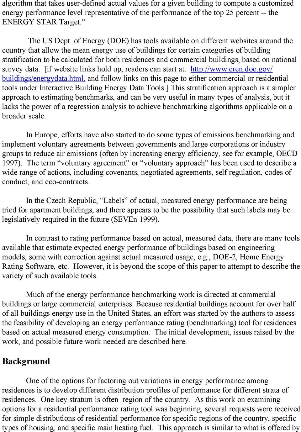 of Energy (DOE) has tools available on different websites around the country that allow the mean energy use of buildings for certain categories of building stratification to be calculated for both