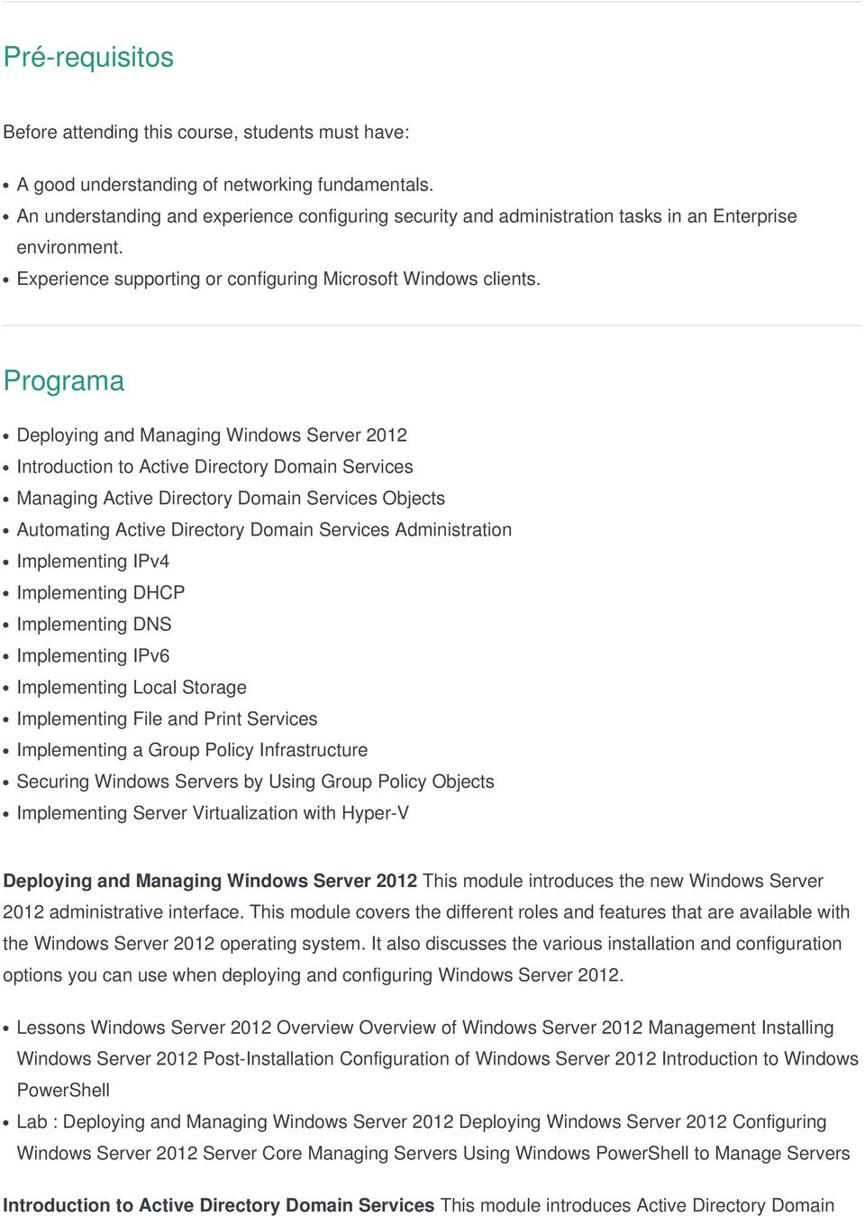 Programa Deploying and Managing Windows Server 2012 Introduction to Active Directory Domain Services Managing Active Directory Domain Services Objects Automating Active Directory Domain Services