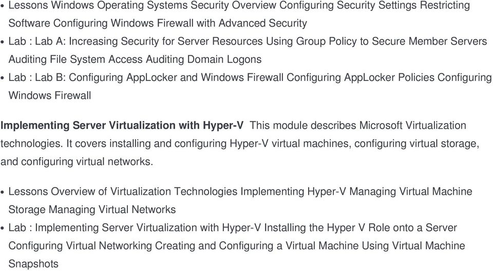 Configuring Windows Firewall Implementing Server Virtualization with Hyper-V This module describes Microsoft Virtualization technologies.
