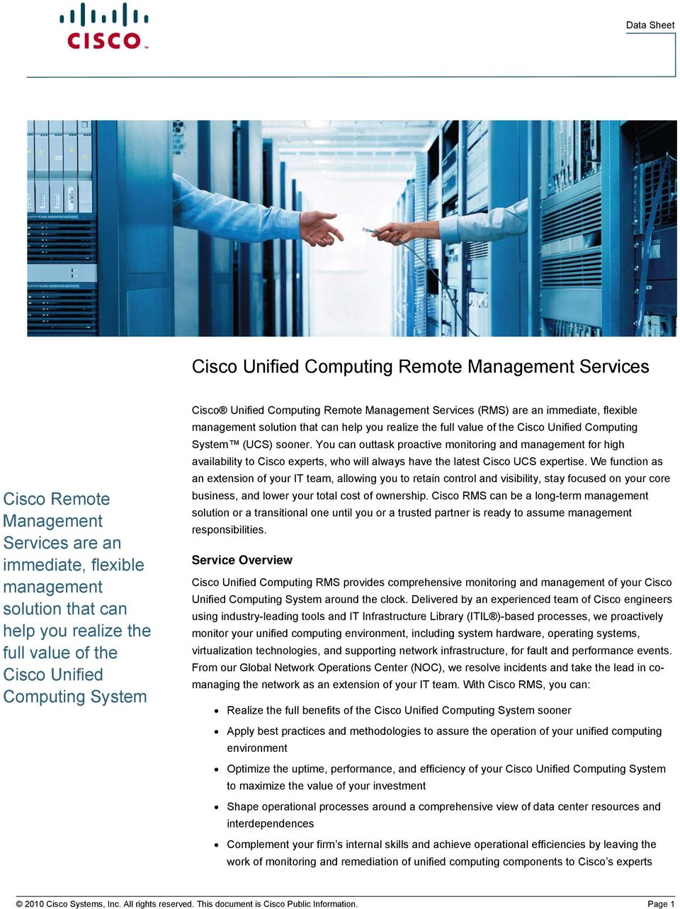 (UCS) sooner. You can outtask proactive monitoring and management for high availability to Cisco experts, who will always have the latest Cisco UCS expertise.