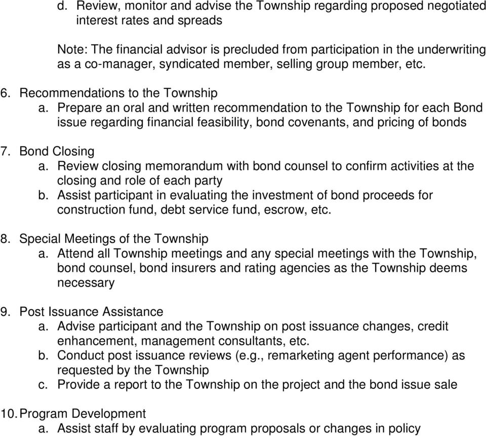 Prepare an oral and written recommendation to the Township for each Bond issue regarding financial feasibility, bond covenants, and pricing of bonds 7. Bond Closing a.