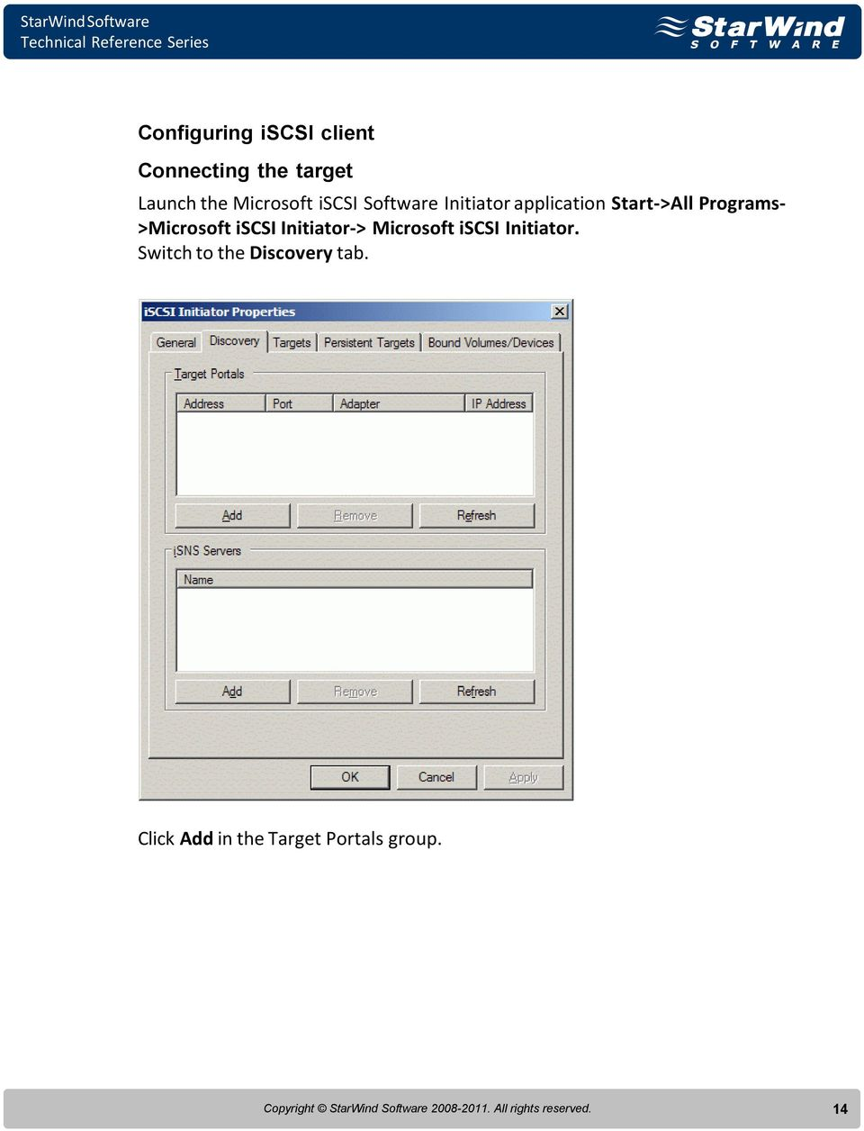 Initiator-> Microsoft iscsi Initiator. Switch to the Discovery tab.