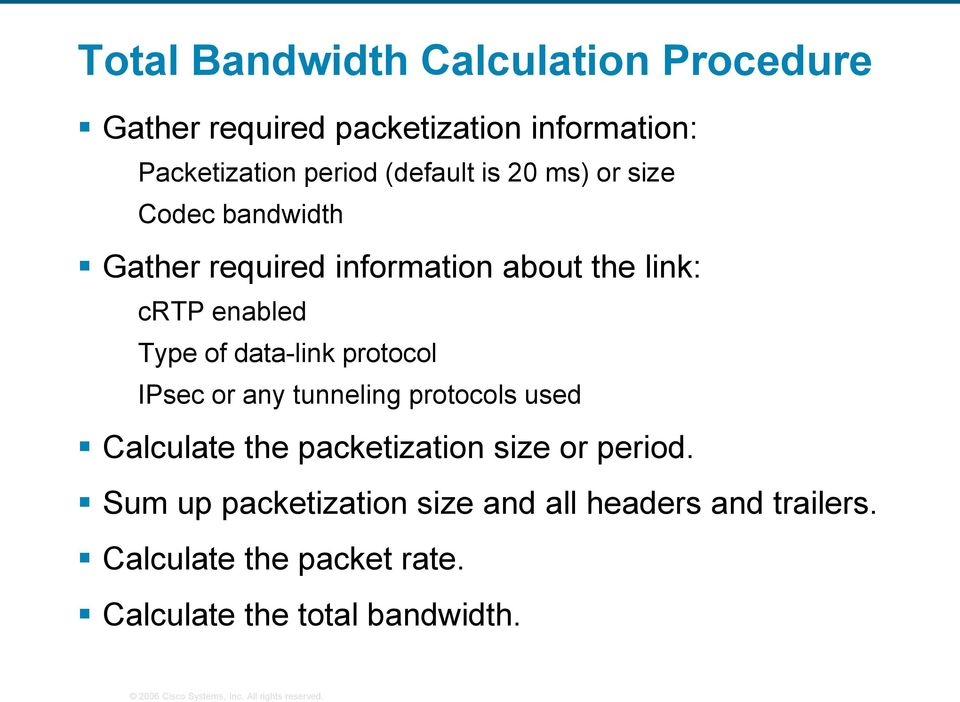 of data-link protocol IPsec or any tunneling protocols used Calculate the packetization size or period.
