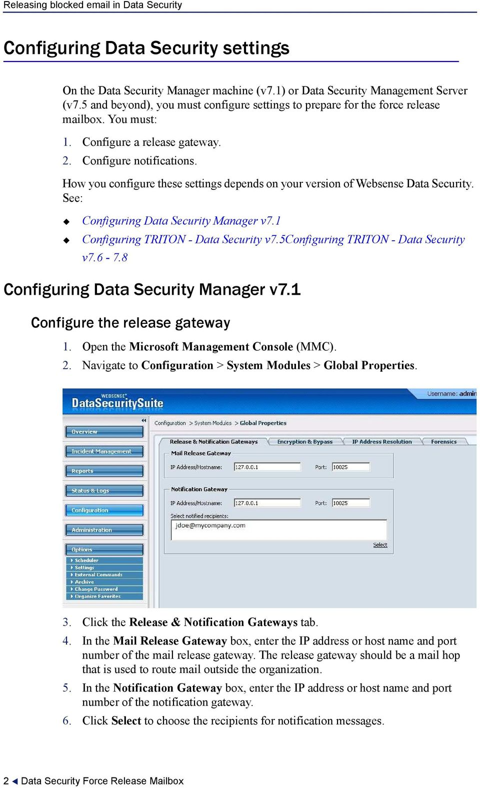 How you configure these settings depends on your version of Websense Data Security. See: Configuring Data Security Manager v7.1 Configuring TRITON - Data Security v7.