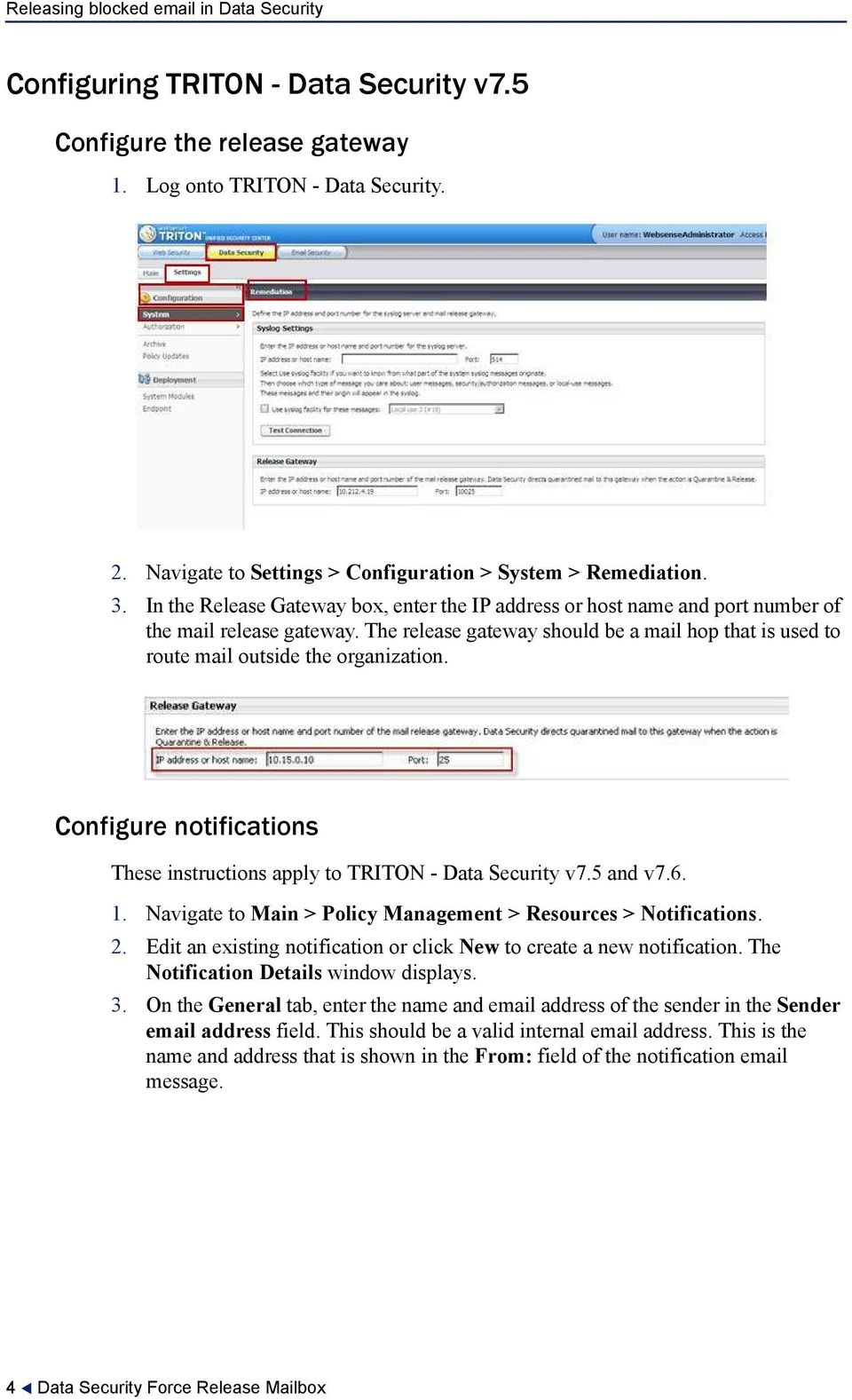Configure notifications These instructions apply to TRITON - Data Security v7.5 and v7.6. 1. Navigate to Main > Policy Management > Resources > Notifications. 2.