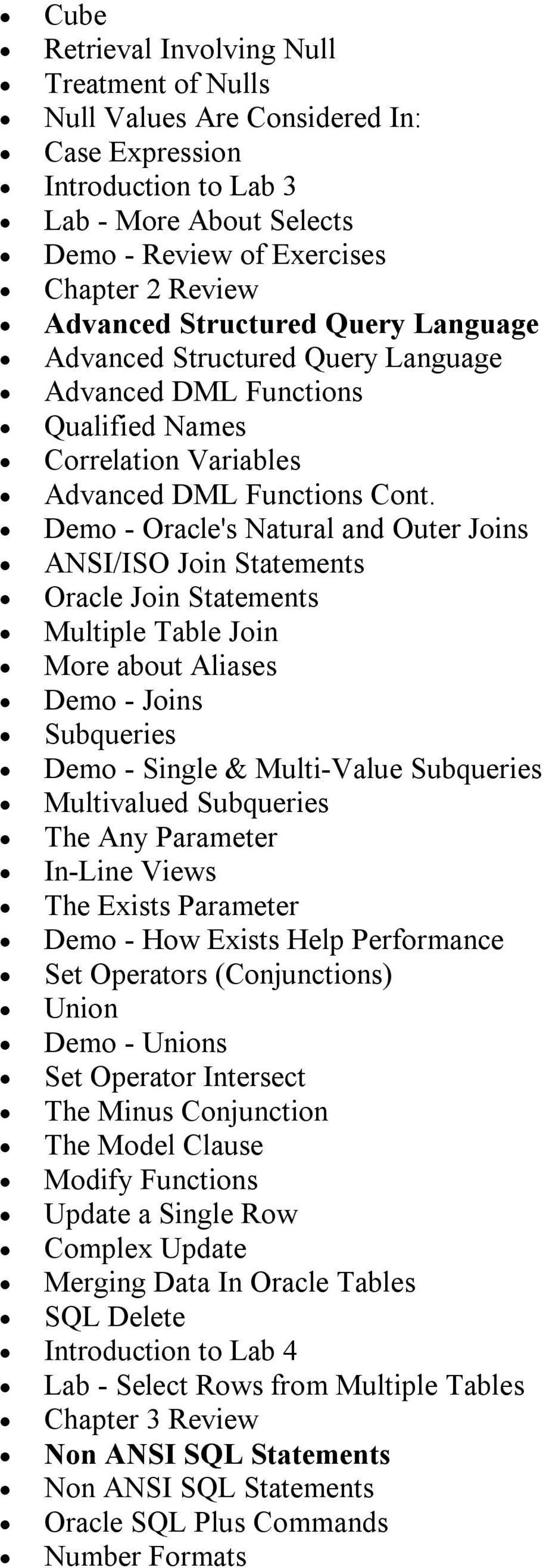 Demo Oracle's Natural and Outer Joins ANSI/ISO Join Statements Oracle Join Statements Multiple Table Join More about Aliases Demo Joins Subqueries Demo Single & Multi Value Subqueries Multivalued