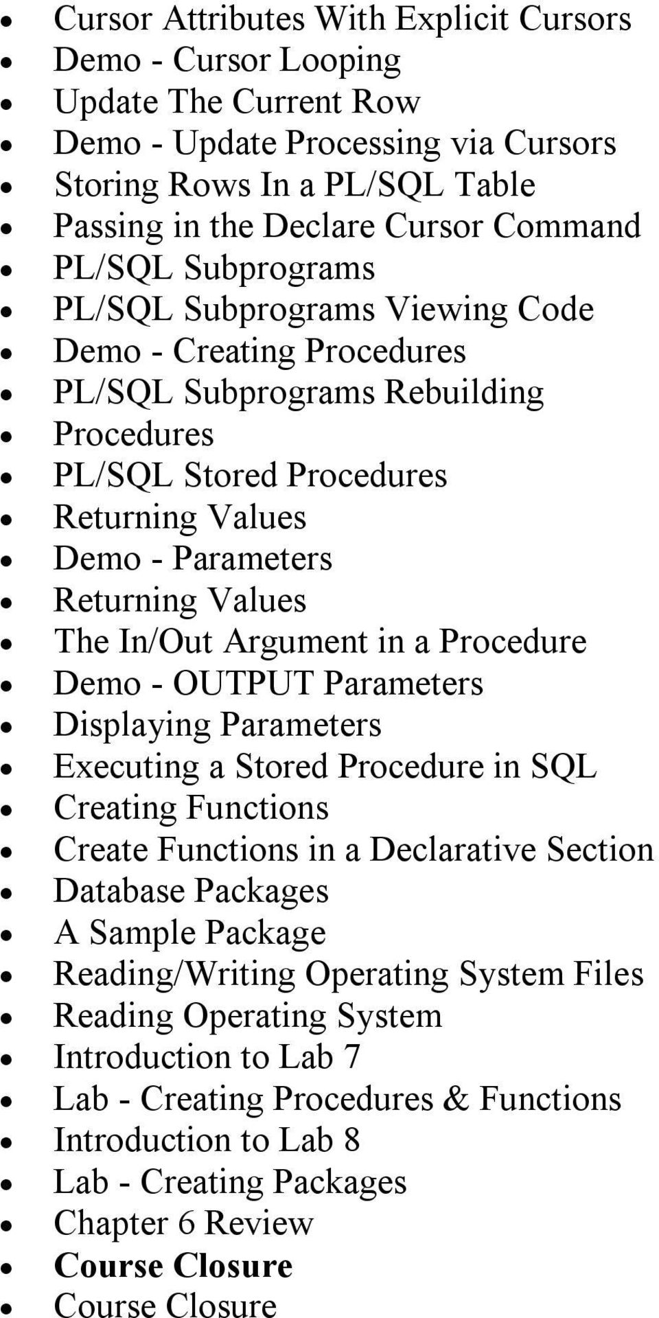 Argument in a Procedure Demo OUTPUT Parameters Displaying Parameters Executing a Stored Procedure in SQL Creating Functions Create Functions in a Declarative Section Database Packages A Sample