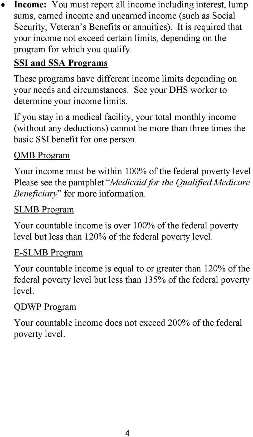 SSI and SSA Programs These programs have different income limits depending on your needs and circumstances. See your DHS worker to determine your income limits.