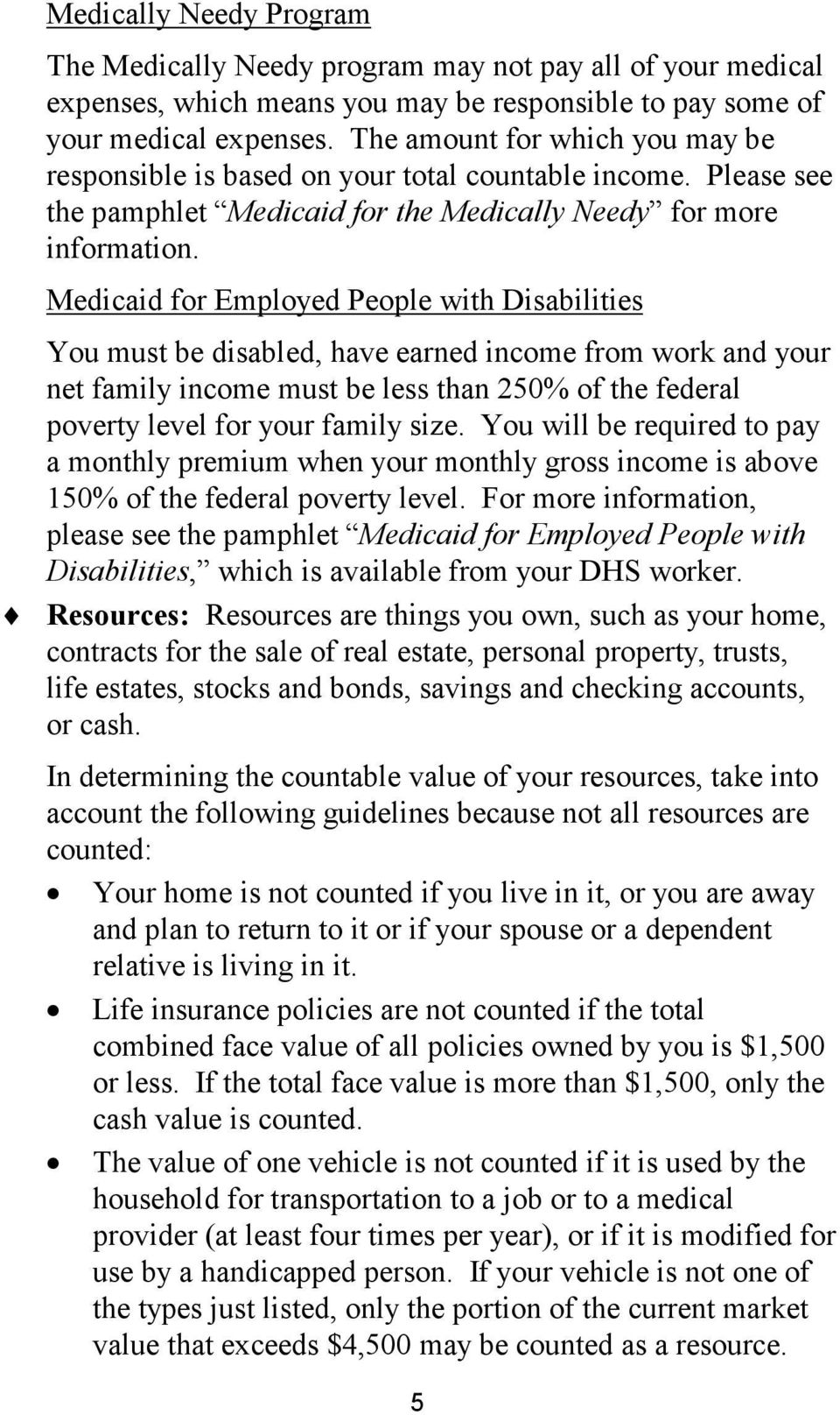 Medicaid for Employed People with Disabilities You must be disabled, have earned income from work and your net family income must be less than 250% of the federal poverty level for your family size.