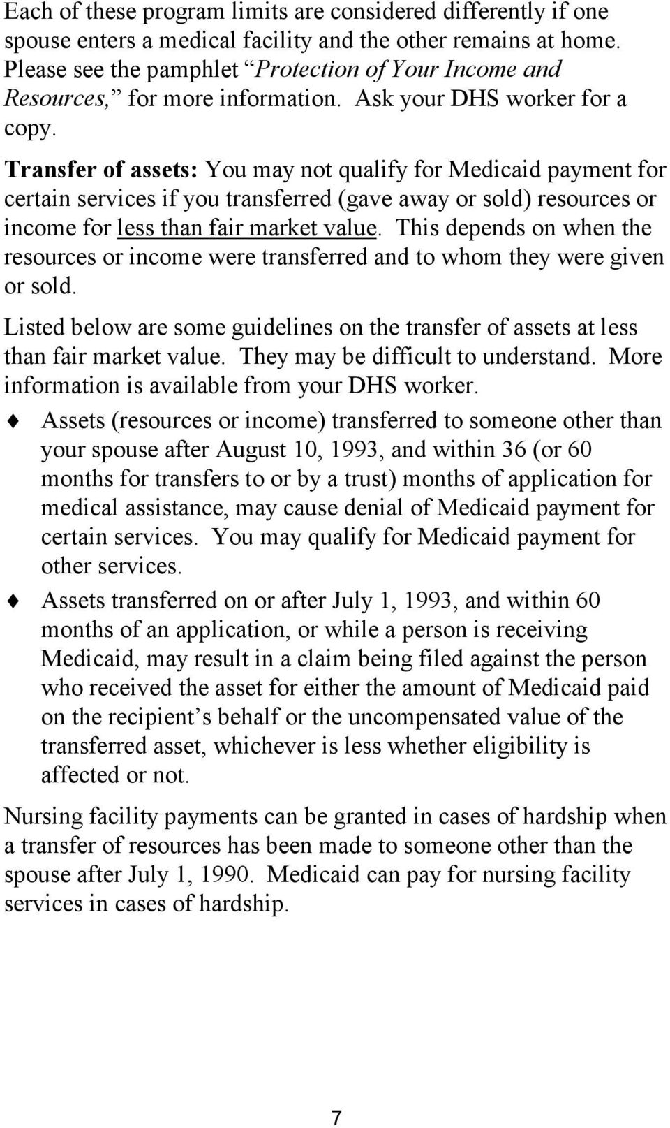 Transfer of assets: You may not qualify for Medicaid payment for certain services if you transferred (gave away or sold) resources or income for less than fair market value.