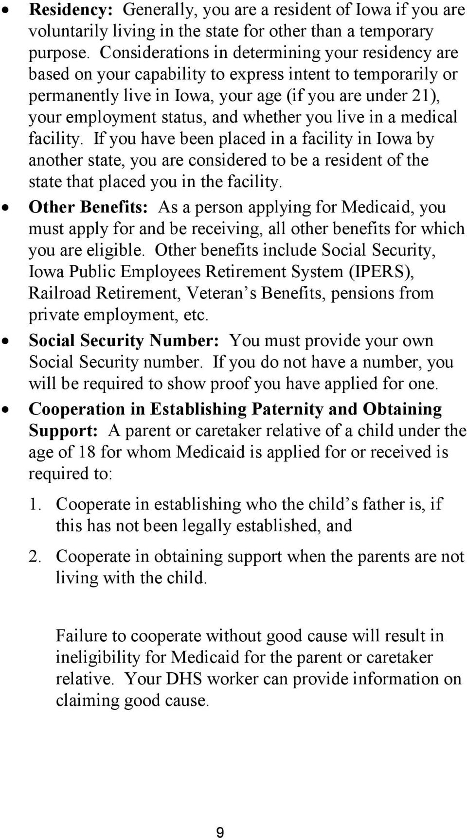 whether you live in a medical facility. If you have been placed in a facility in Iowa by another state, you are considered to be a resident of the state that placed you in the facility.