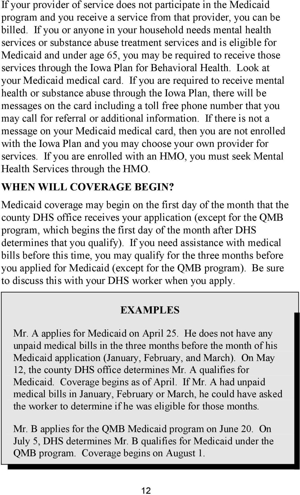 through the Iowa Plan for Behavioral Health. Look at your Medicaid medical card.