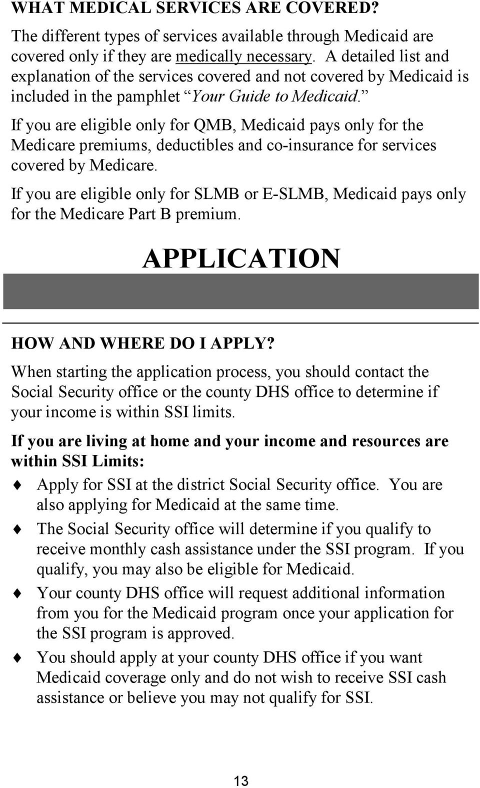 If you are eligible only for QMB, Medicaid pays only for the Medicare premiums, deductibles and co-insurance for services covered by Medicare.