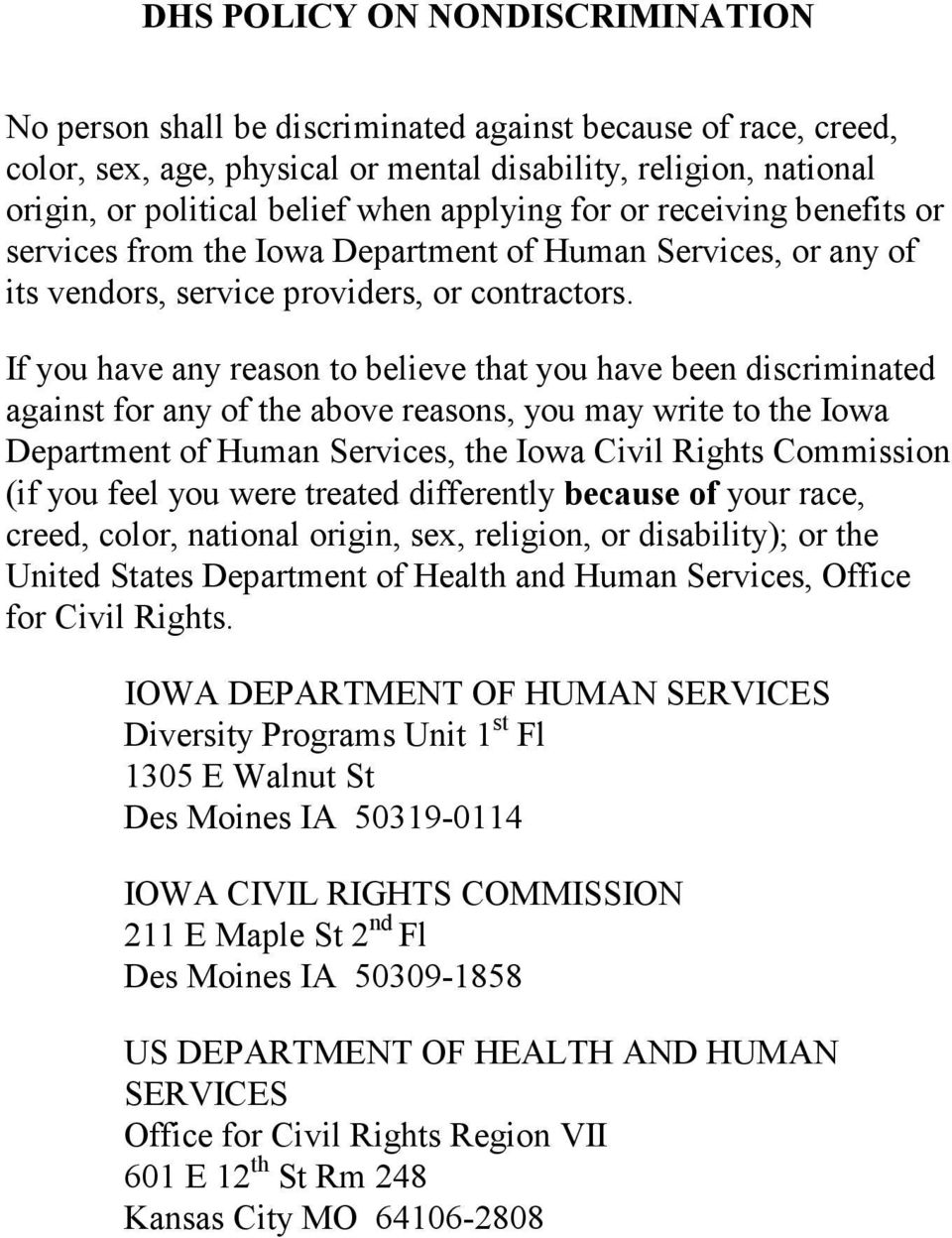 If you have any reason to believe that you have been discriminated against for any of the above reasons, you may write to the Iowa Department of Human Services, the Iowa Civil Rights Commission (if