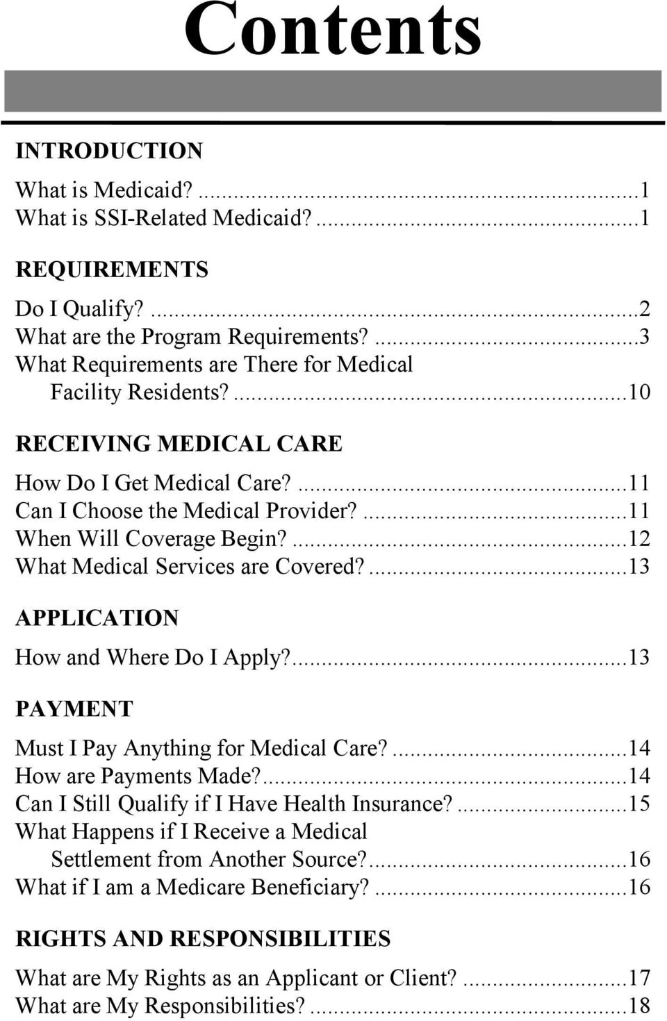 ...12 What Medical Services are Covered?...13 APPLICATION How and Where Do I Apply?...13 PAYMENT Must I Pay Anything for Medical Care?...14 How are Payments Made?