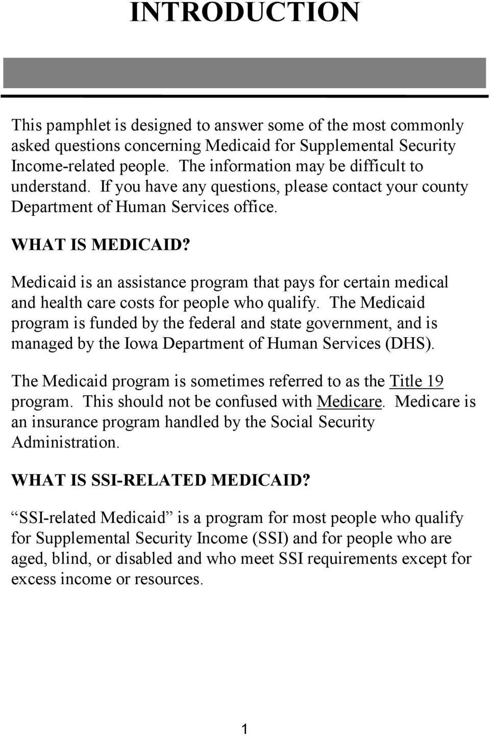 Medicaid is an assistance program that pays for certain medical and health care costs for people who qualify.