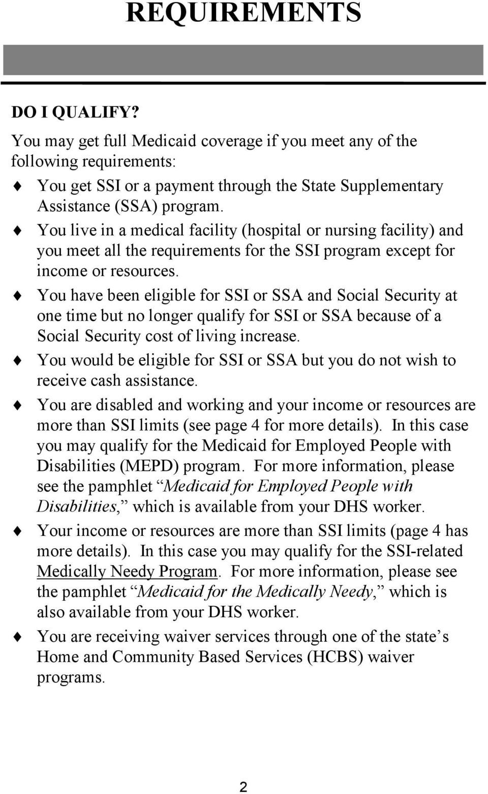 You have been eligible for SSI or SSA and Social Security at one time but no longer qualify for SSI or SSA because of a Social Security cost of living increase.