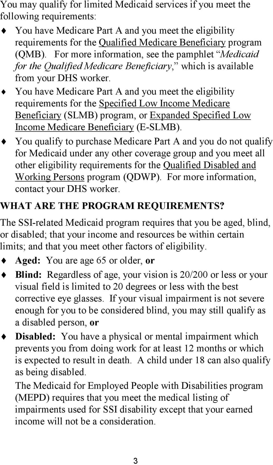 You have Medicare Part A and you meet the eligibility requirements for the Specified Low Income Medicare Beneficiary (SLMB) program, or Expanded Specified Low Income Medicare Beneficiary (E-SLMB).