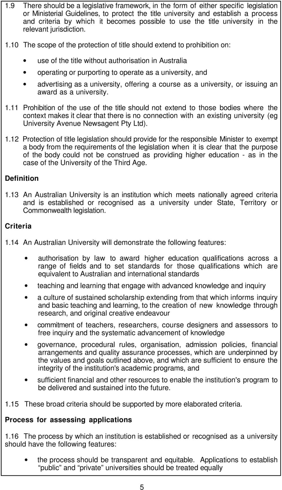 10 The scope of the protection of title should extend to prohibition on: use of the title without authorisation in Australia operating or purporting to operate as a university, and advertising as a