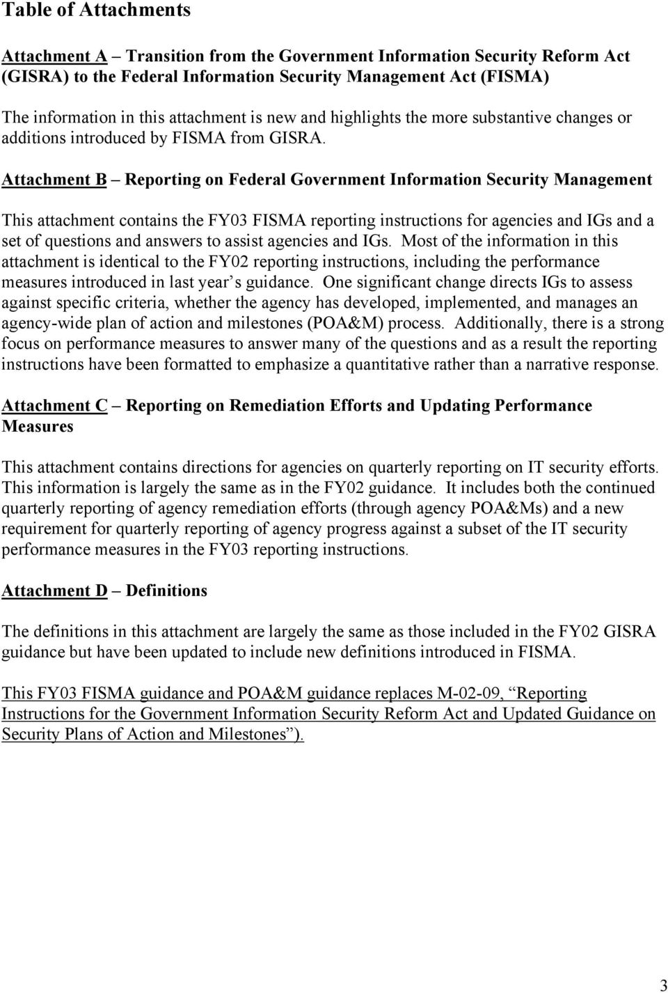 Attachment B Reporting on Federal Government Information Security Management This attachment contains the FY03 FISMA reporting instructions for agencies and IGs and a set of questions and answers to