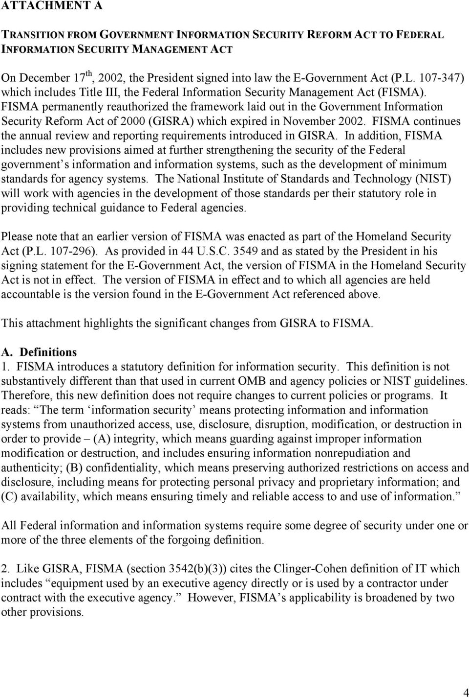 FISMA continues the annual review and reporting requirements introduced in GISRA.