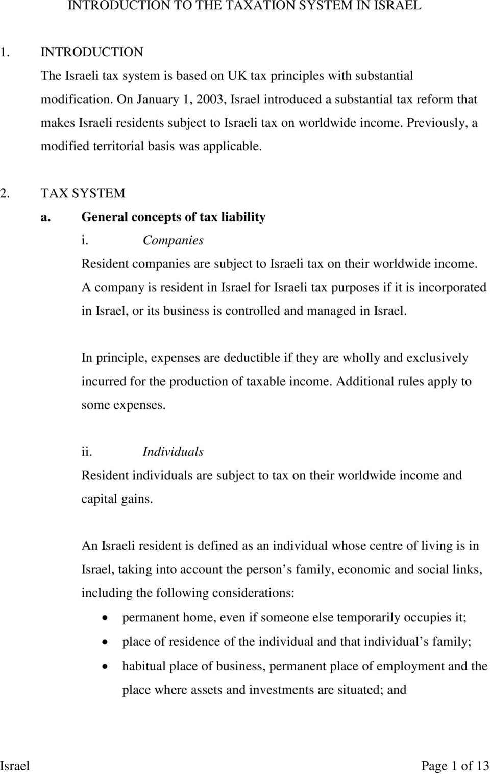 General concepts of tax liability i. Companies Resident companies are subject to Israeli tax on their worldwide income.