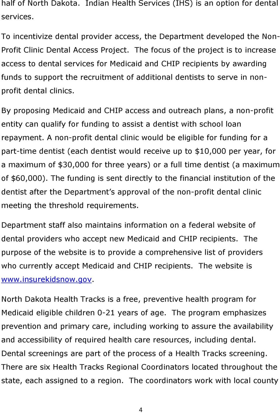 clinics. By proposing Medicaid and CHIP access and outreach plans, a non-profit entity can qualify for funding to assist a dentist with school loan repayment.