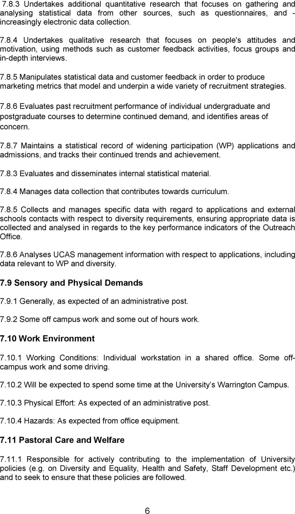 7.8.6 Evaluates past recruitment performance of individual undergraduate and postgraduate courses to determine continued demand, and identifies areas of concern. 7.8.7 Maintains a statistical record of widening participation (WP) applications and admissions, and tracks their continued trends and achievement.