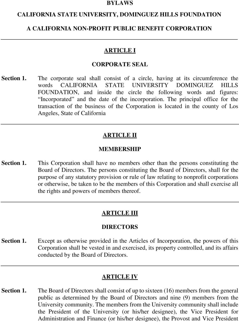 The principal office for the transaction of the business of the Corporation is located in the county of Los Angeles, State of California ARTICLE II MEMBERSHIP This Corporation shall have no members