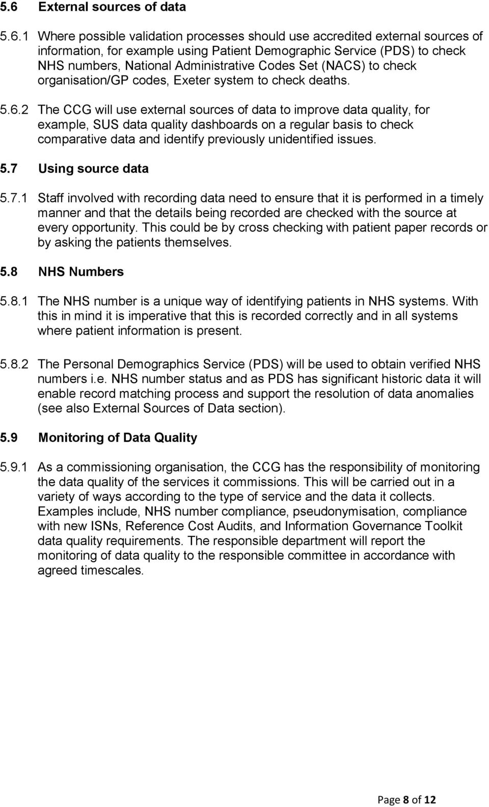 2 The CCG will use external sources of data to improve data quality, for example, SUS data quality dashboards on a regular basis to check comparative data and identify previously unidentified issues.