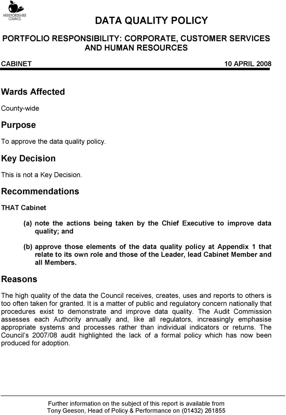 Recommendations THAT Cabinet Reasons (a) note the actions being taken by the Chief Executive to improve data quality; and (b) approve those elements of the data quality policy at Appendix 1 that
