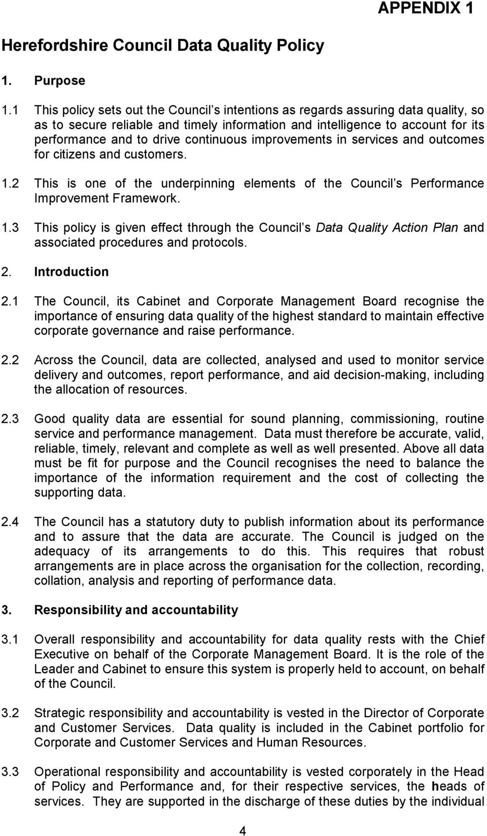 continuous improvements in services and outcomes for citizens and customers. 1.2 This is one of the underpinning elements of the Council s Performance Improvement Framework. 1.3 This policy is given effect through the Council s Data Quality Action Plan and associated procedures and protocols.