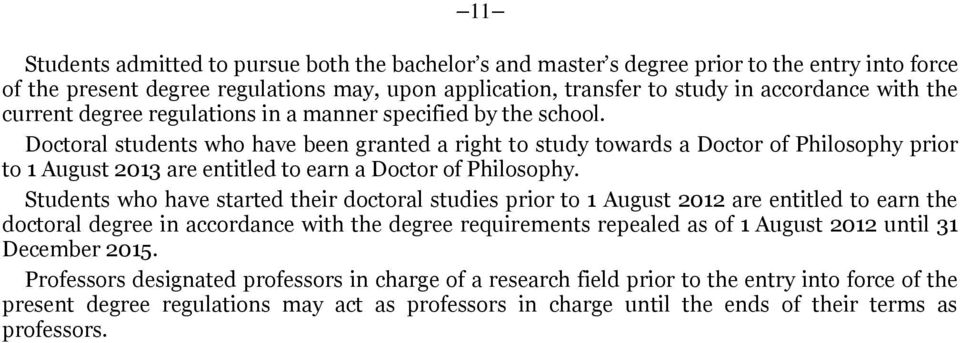 Doctoral students who have been granted a right to study towards a Doctor of Philosophy prior to 1 August 2013 are entitled to earn a Doctor of Philosophy.